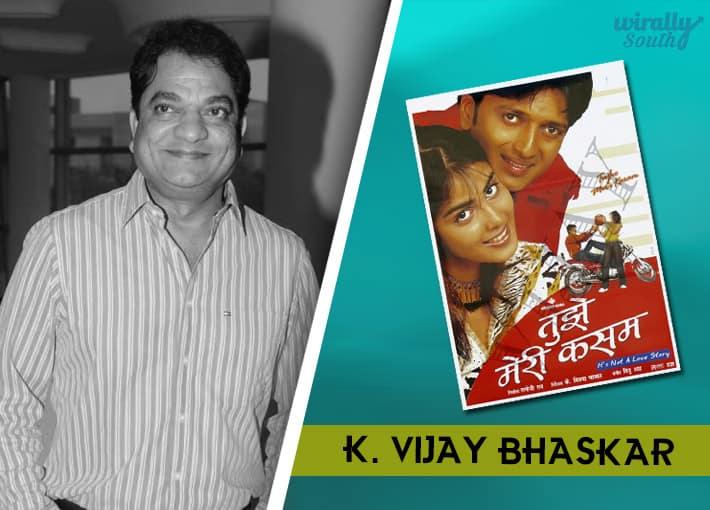 K Vijaybhaskar : Tujhe Meri Kasam-Telugu Directors