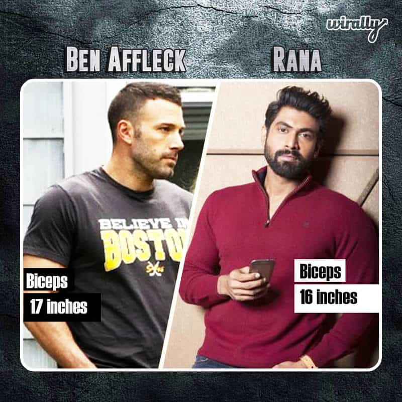 Ben Affleck Biceps 17 inches And Rana 16 Inches