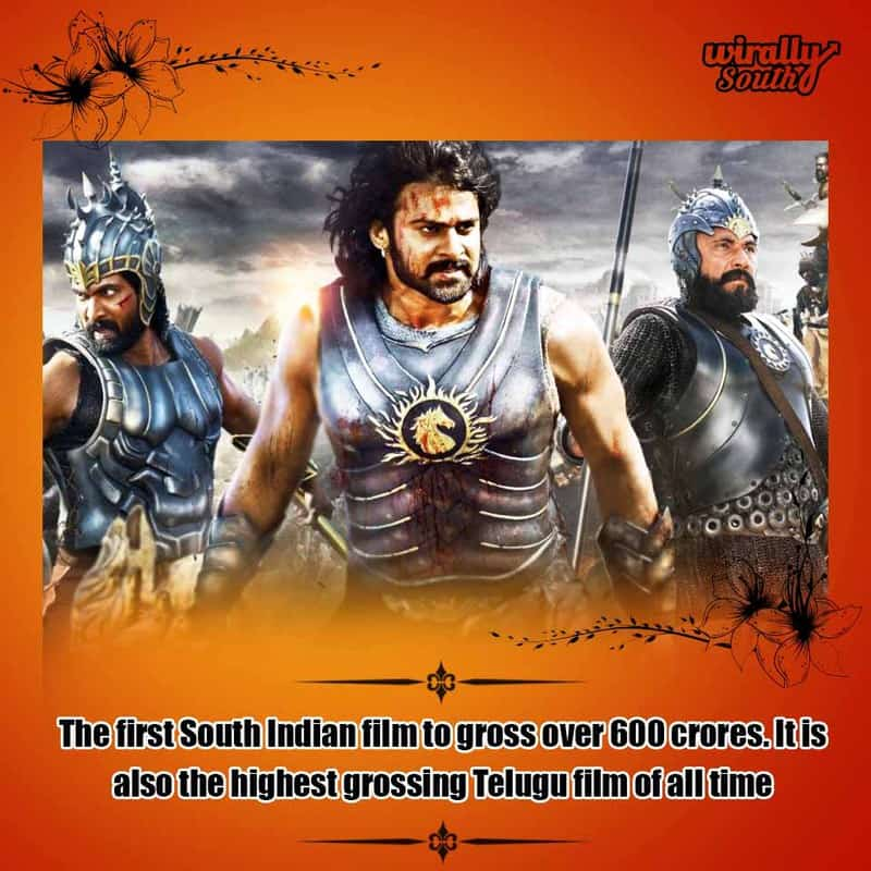 The first South Indian film to gross over 600 crores. It is also the highest grossing Telugu film of all time