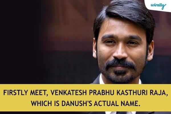Firstly meet, Venkatesh Prabhu Kasthuri Raja, which is Danush's actual name.