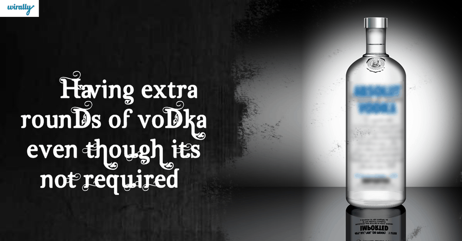 HAVING-EXTRA-ROUNDS-OF-VODKA-even-though-it's-not-required.