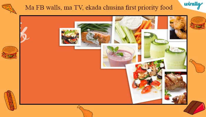Ma FB walls, ma TV, ekada chusina first priority food