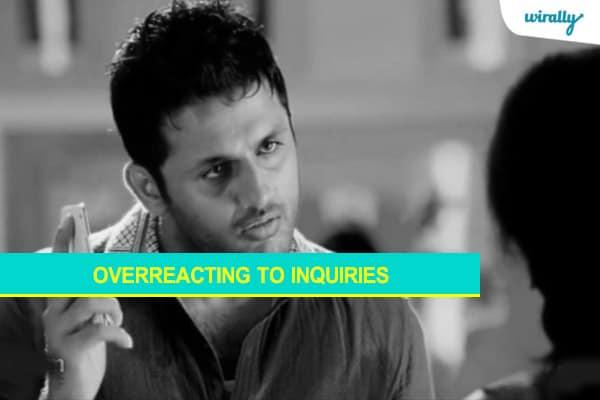 Overreacting to inquiries