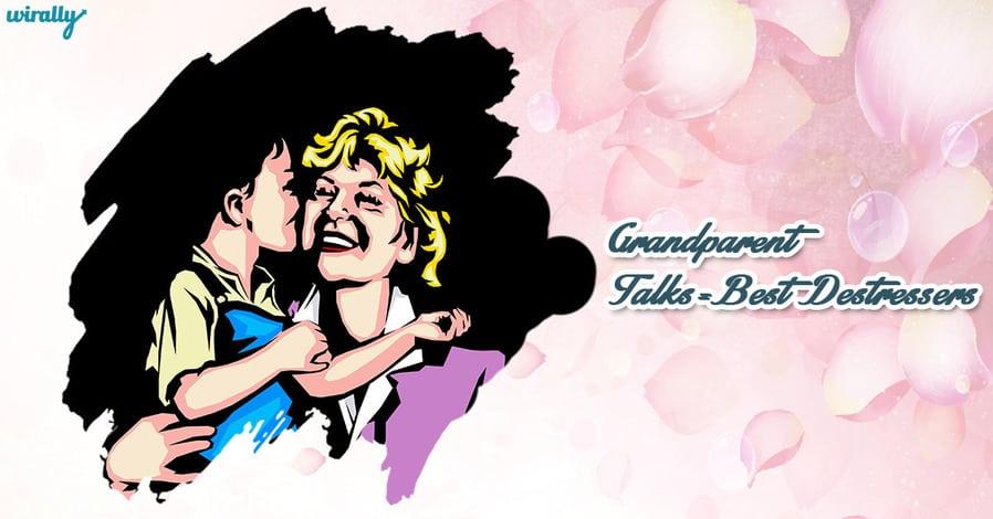 Grandparent Talks=Best Destressers