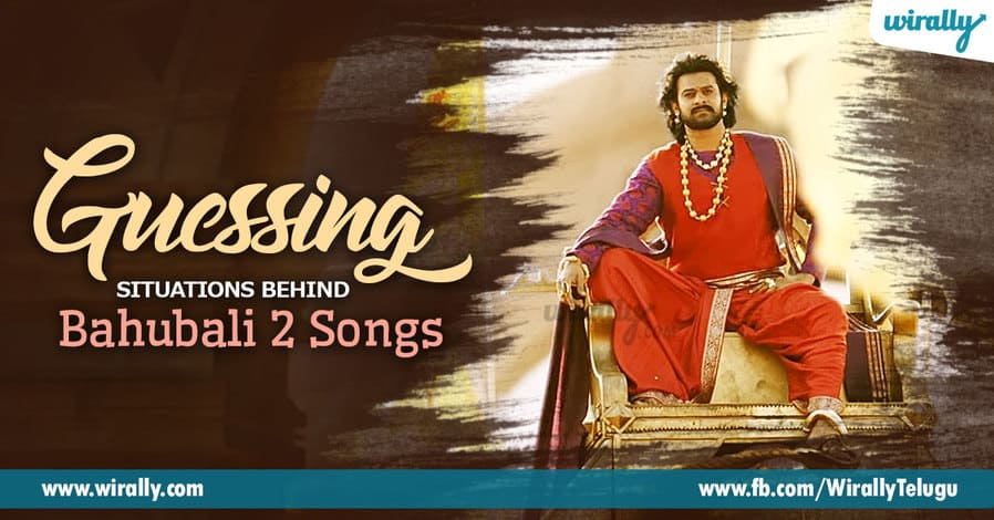Guessing Situations Behind Bahubali 2 Songs - Wirally